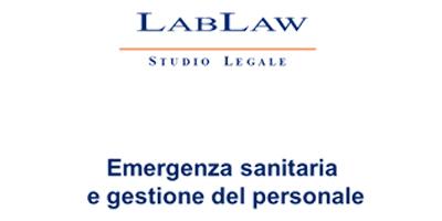 LabLaw: Emergenza sanitaria e gestione del personale. Manuale operativo per orientarsi tra norme, divieti e opportunità gestionali.